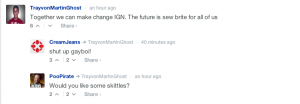 Some of the comments on the IGN announcement of their new moderation policy. As they say, there's a long way to go and a lot of work to be done before the change takes hold.